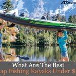 Best Cheap Fishing Kayaks Under $200